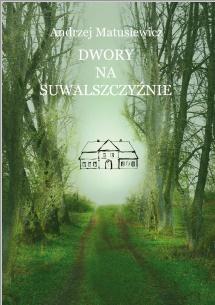"""Zaproszenie na spotkanie autorskie drugiego wydania książki """"Dwory na Suwalszczyźnie"""""""